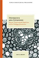 Difference and Givenness: Deleuze's Transcendental Empiricism and the Ontology of Immanence (Topics in Historical Philosophy)