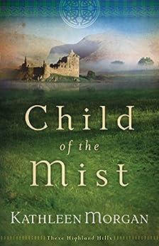 Child of the Mist (These Highland Hills Book #1) par [Morgan, Kathleen]