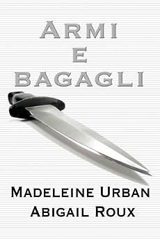Armi & bagagli (serie Armi & bagagli Vol. 1) di [Urban, Madeleine, Roux, Abigail]