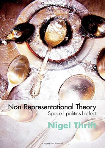 Non-Representational Theory: Space, Politics, Affect (International Library of Sociology) por Nigel Thrift