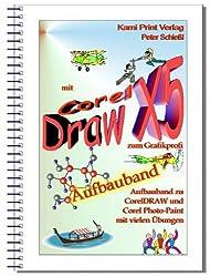 Corel DRAW X5 - Aufbauband: Aufbauband zu den Schulungsbüchern für CorelDraw X5 Corel Photo-Paint X5