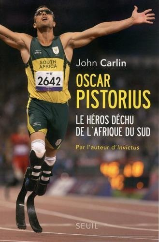 Oscar Pistorius : Le hros dchu de l'Afrique du Sud de John Carlin (20 novembre 2014) Broch
