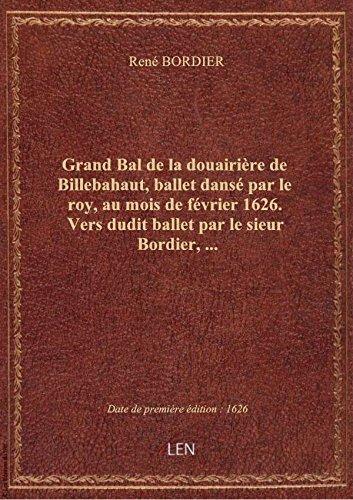 Grand Bal de la douairière de Billebahaut, ballet dansé par le roy, au mois de février 1626. Vers du