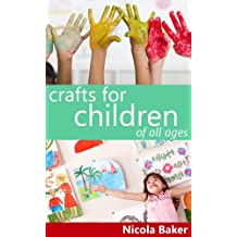 Crafts For Children Of All Ages (Art and Craft Activities for Kids)