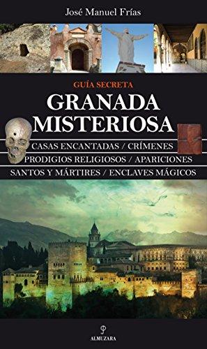 Granada Misteriosa. Guía Secreta (Mágica) por José Manuel Frías