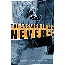 [(The Answer Is Never: A Skateboarder's History of the World)] [Author: Jocko Weyland] published on (September, 2002)