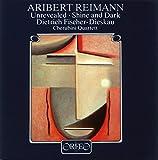 Reimann : Unrevealed - Shine and Dark. Fischer-Dieskau, Reimann, Quatuor Cherubini.