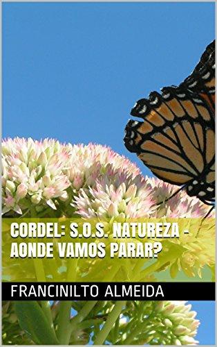 CORDEL: S.O.S. NATUREZA - AONDE VAMOS PARAR? (Portuguese Edition) por Francinilto Almeida