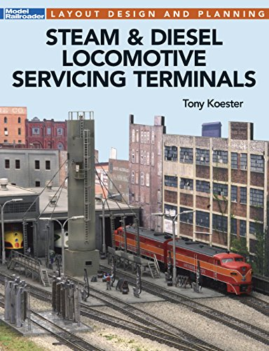 Steam & Diesel Locomotives Servicing Terminals: Layout Design & Planning (Kalmbach Publishing)