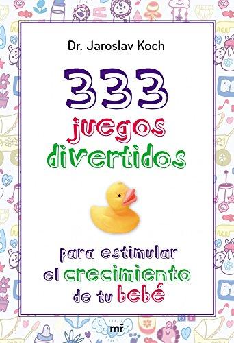 333 juegos divertidos para estimular el crecimiento de tu bebé (MR Prácticos)