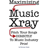 Maximizing Music Xray: Pitch Your Songs DIRECTLY To Music Industry Pros! (English Edition)