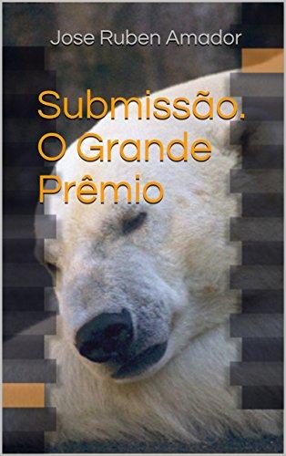 Submissão. O Grande Prêmio (Portuguese Edition) por Jose Ruben Amador