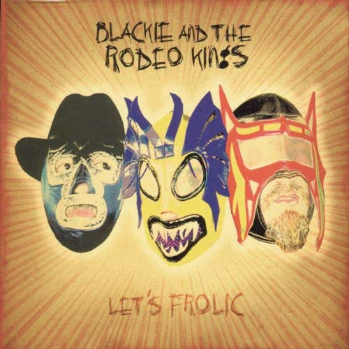frolic rodeo Let's Frolic by Blackie & the Rodeo Kings (2006-09-19)