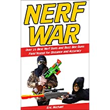 Nerf War: Over 25 Best Nerf Blasters Field Tested for Distance and Accuracy, Nerf Gun Safety, Setting Up Nerf Wars, Nerf Mods and Buying Nerf Blasters ... Blaster Guide Book 1) (English Edition)