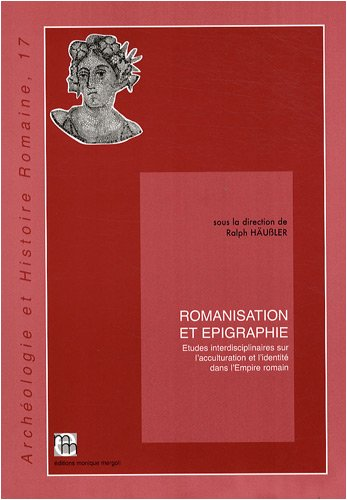 Romanisation et pigraphie : Etudes interdisciplinaires sur l'acculturation et l'identit dans l'Empire romain