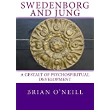 Swedenborg and Jung: A Gestalt of Psychospiritual Development by Brian O'Neill (2014-12-15)