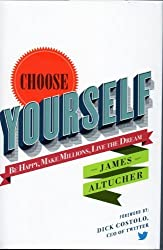 Choose Yourself Be Happy, Make Millions, Live The Dream