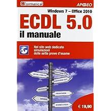 ECDL 5.0. Il manuale. Windows 7 Office 2010