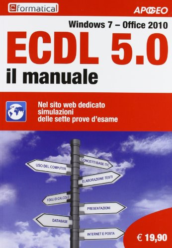 ECDL 5.0. Il manuale. Windows 7 Office 2010