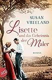 Lisette und das Geheimnis der Maler: Roman von Susan Vreeland