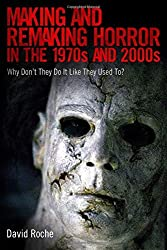 Making and Remaking Horror in the 1970s and 2000s: Why Don't They Do It Like They Used To? by David Roche (2014-02-21)