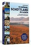 111 Gründe, Schottland zu lieben: Eine Liebeserklärung an das schönste Land der Welt | Aktualisierte und erweiterte Neuausgabe.