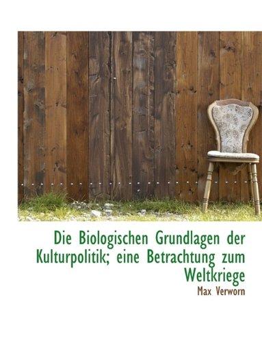 Die Biologischen Grundlagen Der Kulturpolitik; Eine Betrachtung Zum Weltkriege