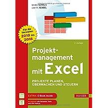 Projektmanagement mit Excel: Projekte planen, überwachen und steuern. Für Excel 2010, 2013 und 2016