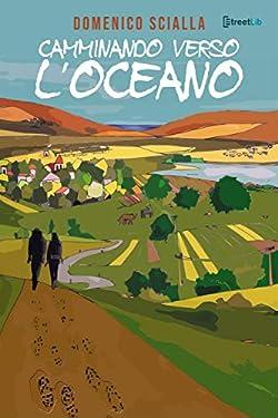 Camminando verso l'Oceano: Tra mistero e realtà, una storia che nasce da un'avventura on the road e mentale