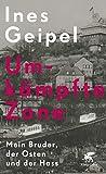 Umkämpfte Zone: Mein Bruder, der Osten und der Hass - Ines Geipel