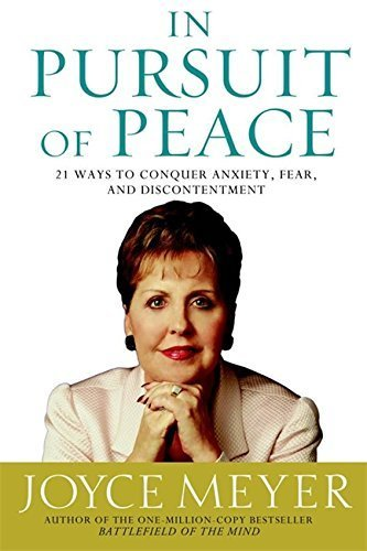 In Pursuit of Peace: 21 Ways to Conquer Anxiety, Fear, and Discontentment (Meyer, Joyce) by Joyce Meyer (2004-09-07)