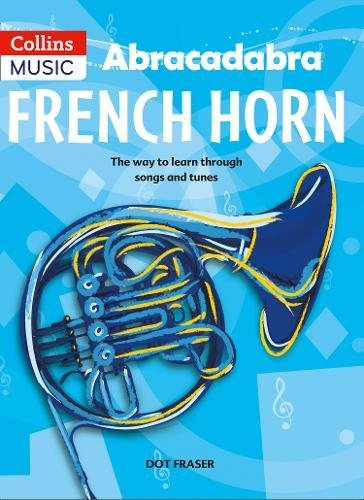 Abracadabra Brass – Abracadabra French Horn (Pupil's Book): The way to learn through songs and tunes