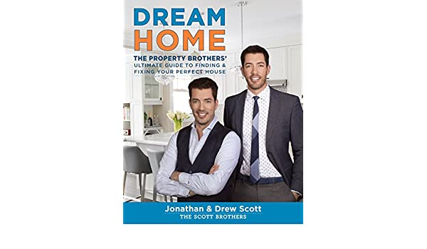 Dream Home The Property Brothers Ultimate Guide To Finding