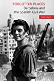 Forgotten Places: Barcelona and the Spanish Civil War