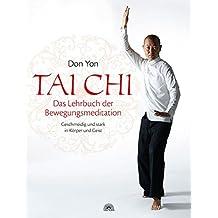Tai Chi - Das Lehrbuch der Bewegungsmeditation: Geschmeidig und stark in Körper und Geist