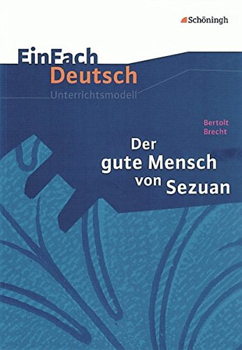 EinFach Deutsch Unterrichtsmodelle. Bertolt Brecht: Der gute Mensch von Sezuan: Gymnasiale Oberstufe