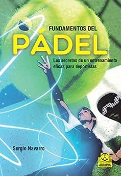 Fundamentos del pádel: Los secretos de un entrenamiento eficaz para deportistas (Deportes nº 95) de [Navarro Alfaro, Sergio]