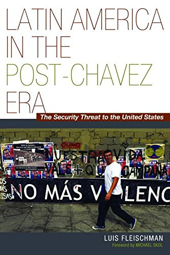 latin-america-in-the-post-chavez-era-the-security-threat-to-the-united-states