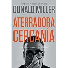 Aterradora Cercanía: Cómo Encontrar la Verdadera Intimidad (Spanish Edition)
