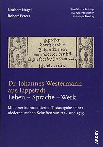 Dr. Johannes Westermann aus Lippstadt: Leben - Sprache - Werk: Mit einer kommentierten Textausgabe seiner niederdeutschen Schriften von 1524 und 1525 ... Beiträge zur niederdeutschen Philologie)