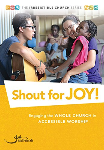 shout-for-joy-engaging-the-whole-church-in-accessible-worship-the-irresistible-church-series-book-6-