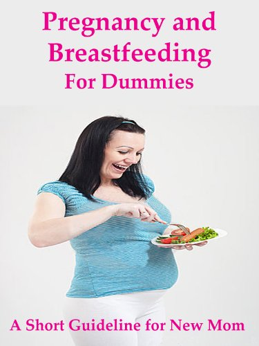 Pregnancy and Breastfeeding for Dummies; General Guideline for New Mom