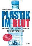 Plastik im Blut: Wie wir uns und die Umwelt täglich vergiften