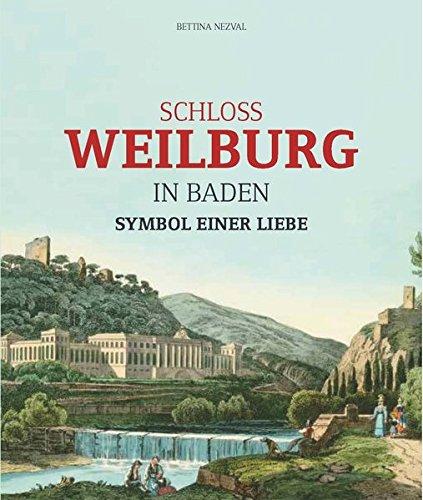 Schloss Weilburg in Baden: Symbol einer Liebe