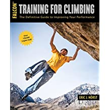 Training for Climbing: The Definitive Guide to Improving Your Performance (How To Climb Series) (English Edition)