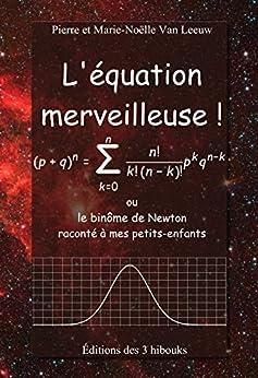 L'équation merveilleuse!: ou le binôme de Newton raconté à mes petits-enfants (Les lois de la physique expliquées à mes petits-enfants t. 6) par [Van Leeuw, Pierre, Van Leeuw, Marie-Noëlle]