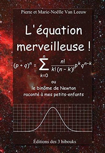 L'équation merveilleuse!: ou le binôme de Newton raconté à mes petits-enfants (Les lois de la physique expliquées à mes petits-enfants t. 6)
