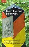 Mein kleines DDR-ABC: Unverklärte Erinnerungen eines kritischen Zeitgenossen an ein vor 25 Jahren verschwundenes Land - Arndt Haubold