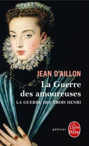 La Guerre Des Amoureuses (Le Livre de Poche) by Jean D'Aillon (2011-01-12)