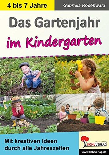 Das Gartenjahr im Kindergarten: Mit kreativen Ideen durch alle Jahreszeiten